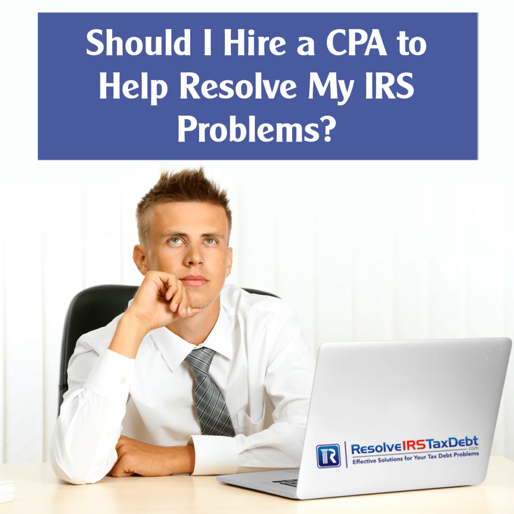 special report #4should i hire a cpa to help resolve my irs problems